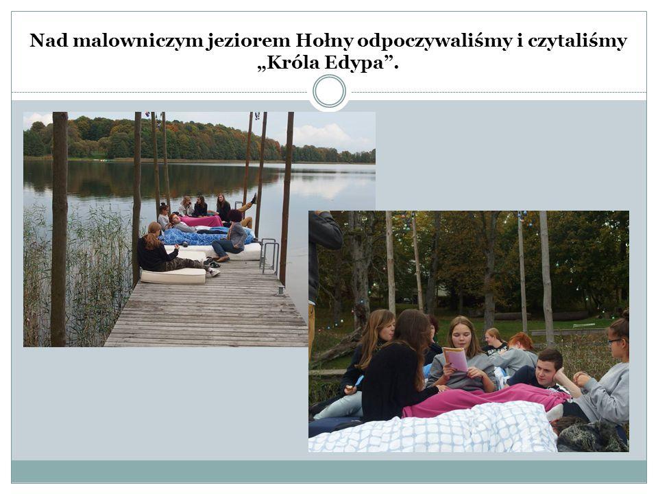 """Nad malowniczym jeziorem Hołny odpoczywaliśmy i czytaliśmy """"Króla Edypa ."""