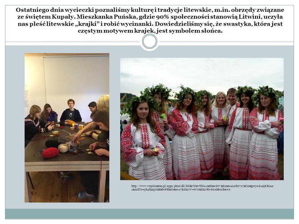 Ostatniego dnia wycieczki poznaliśmy kulturę i tradycje litewskie, m.in. obrzędy związane ze świętem Kupały. Mieszkanka Puńska, gdzie 90% społeczności