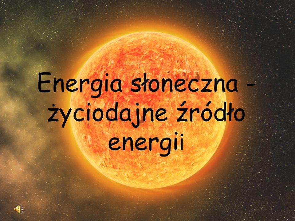 Energia słoneczna - życiodajne źródło energi i