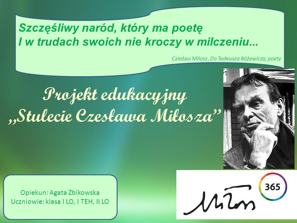 """Szczęśliwy naród, który ma poetę I w trudach swoich nie kroczy w milczeniu... Czesław Miłosz, Do Tadeusza Różewicza, poety Projekt edukacyjny """"Stuleci"""