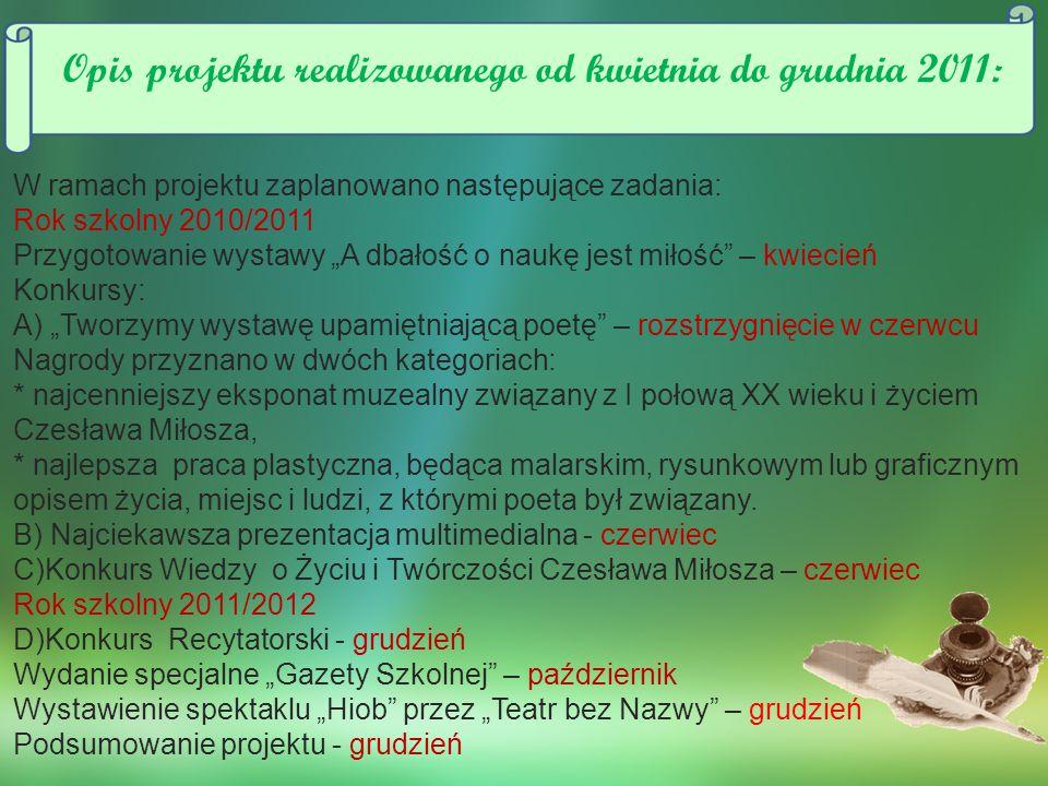 """W ramach projektu zaplanowano następujące zadania: Rok szkolny 2010/2011 Przygotowanie wystawy """"A dbałość o naukę jest miłość"""" – kwiecień Konkursy: A)"""