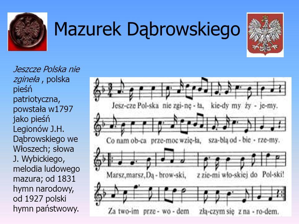 Mazurek Dąbrowskiego Jeszcze Polska nie zgineła, polska pieśń patriotyczna, powstała w1797 jako pieśń Legionów J.H. Dąbrowskiego we Włoszech; słowa J.
