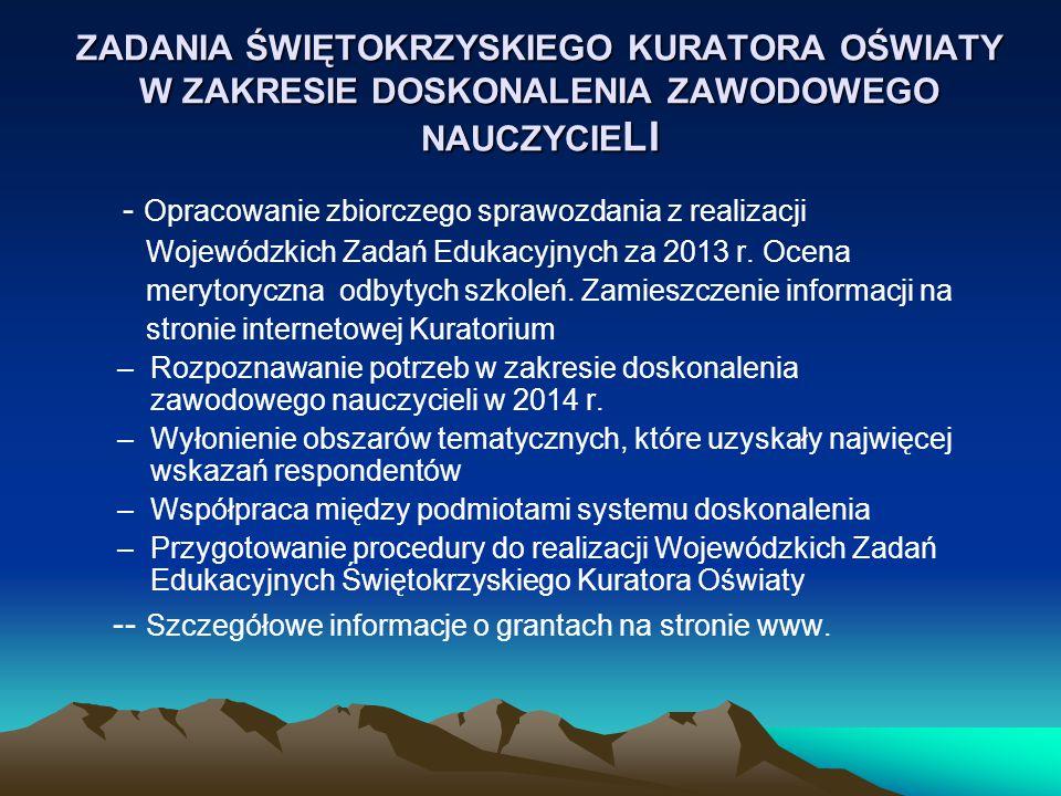 ZADANIA ŚWIĘTOKRZYSKIEGO KURATORA OŚWIATY W ZAKRESIE DOSKONALENIA ZAWODOWEGO NAUCZYCIE LI - Opracowanie zbiorczego sprawozdania z realizacji Wojewódzkich Zadań Edukacyjnych za 2013 r.
