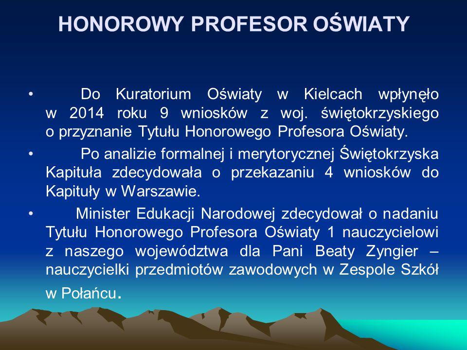 HONOROWY PROFESOR OŚWIATY Do Kuratorium Oświaty w Kielcach wpłynęło w 2014 roku 9 wniosków z woj.