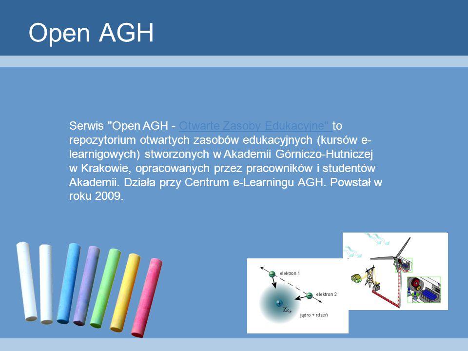Open AGH Serwis Open AGH - Otwarte Zasoby Edukacyjne to repozytorium otwartych zasobów edukacyjnych (kursów e- learnigowych) stworzonych w Akademii Górniczo-Hutniczej w Krakowie, opracowanych przez pracowników i studentów Akademii.