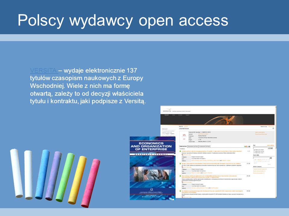 Polscy wydawcy open access VERSITA VERSITA – wydaje elektronicznie 137 tytułów czasopism naukowych z Europy Wschodniej.