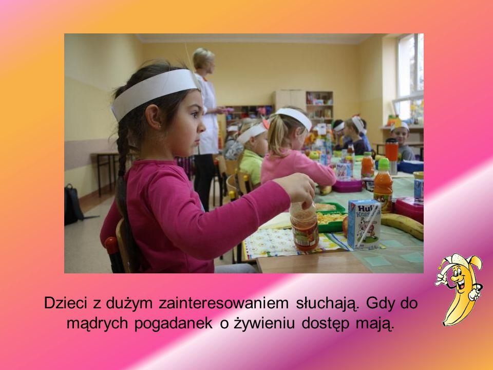 Dzieci z dużym zainteresowaniem słuchają. Gdy do mądrych pogadanek o żywieniu dostęp mają.