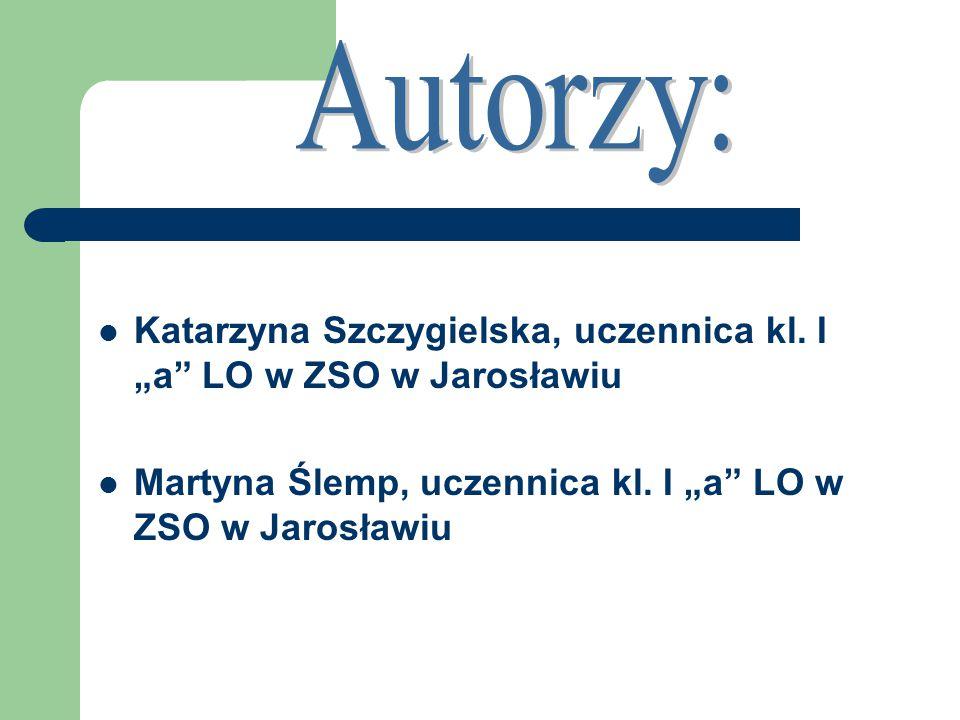 """Katarzyna Szczygielska, uczennica kl. I """"a LO w ZSO w Jarosławiu Martyna Ślemp, uczennica kl."""