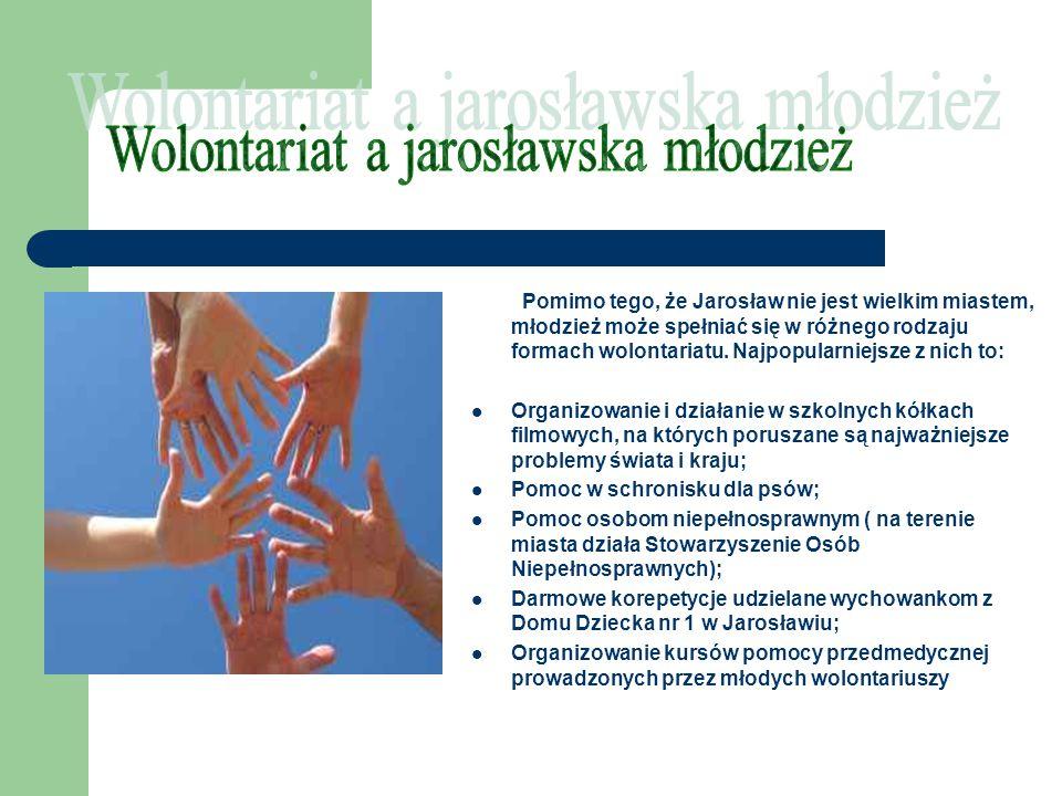 Pomimo tego, że Jarosław nie jest wielkim miastem, młodzież może spełniać się w różnego rodzaju formach wolontariatu.