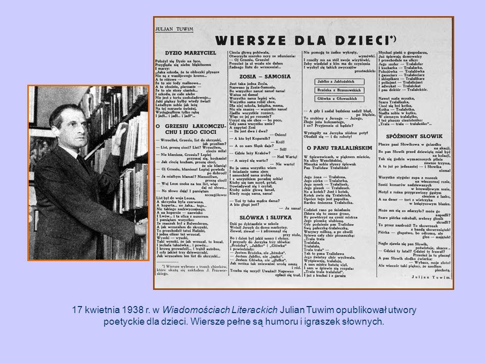 17 kwietnia 1938 r. w Wiadomościach Literackich Julian Tuwim opublikował utwory poetyckie dla dzieci. Wiersze pełne są humoru i igraszek słownych.