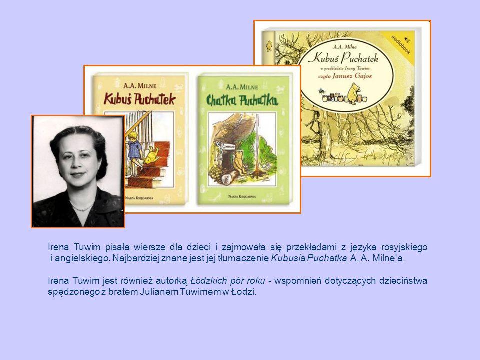 Irena Tuwim pisała wiersze dla dzieci i zajmowała się przekładami z języka rosyjskiego i angielskiego. Najbardziej znane jest jej tłumaczenie Kubusia