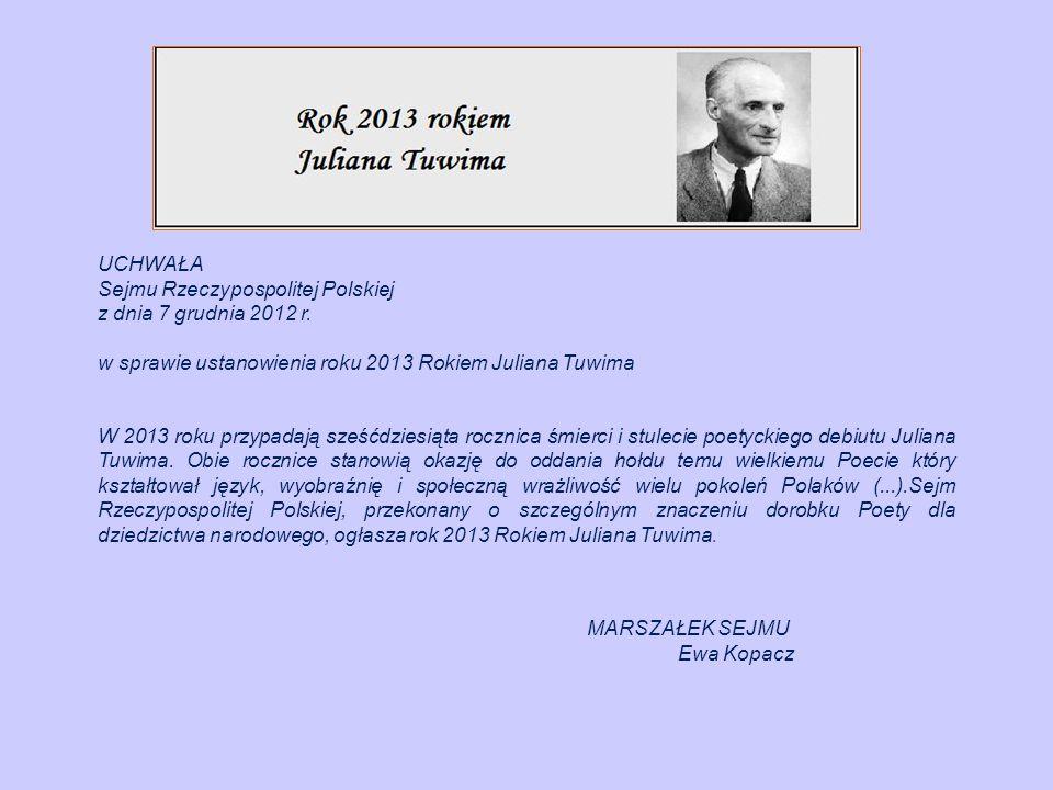 UCHWAŁA Sejmu Rzeczypospolitej Polskiej z dnia 7 grudnia 2012 r. w sprawie ustanowienia roku 2013 Rokiem Juliana Tuwima W 2013 roku przypadają sześćdz