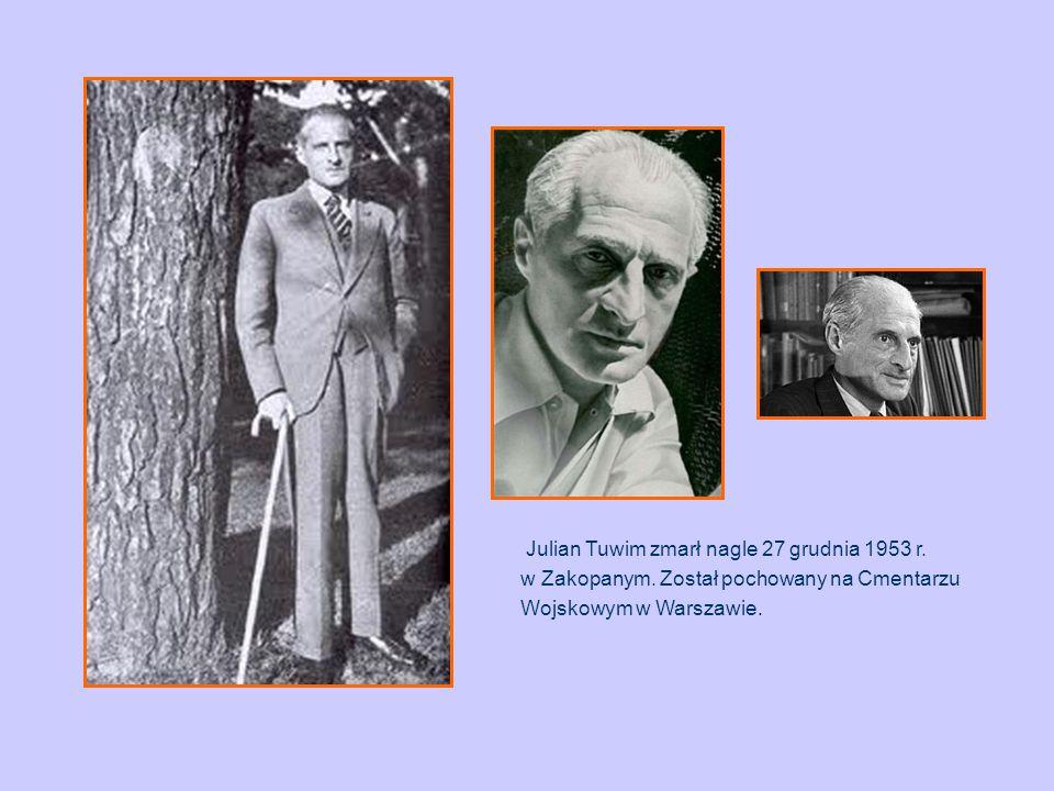 Julian Tuwim zmarł nagle 27 grudnia 1953 r. w Zakopanym. Został pochowany na Cmentarzu Wojskowym w Warszawie.