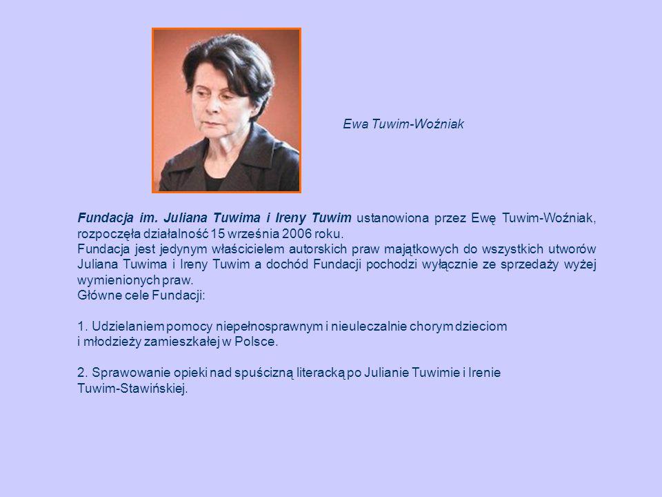 Fundacja im. Juliana Tuwima i Ireny Tuwim ustanowiona przez Ewę Tuwim-Woźniak, rozpoczęła działalność 15 września 2006 roku. Fundacja jest jedynym wła