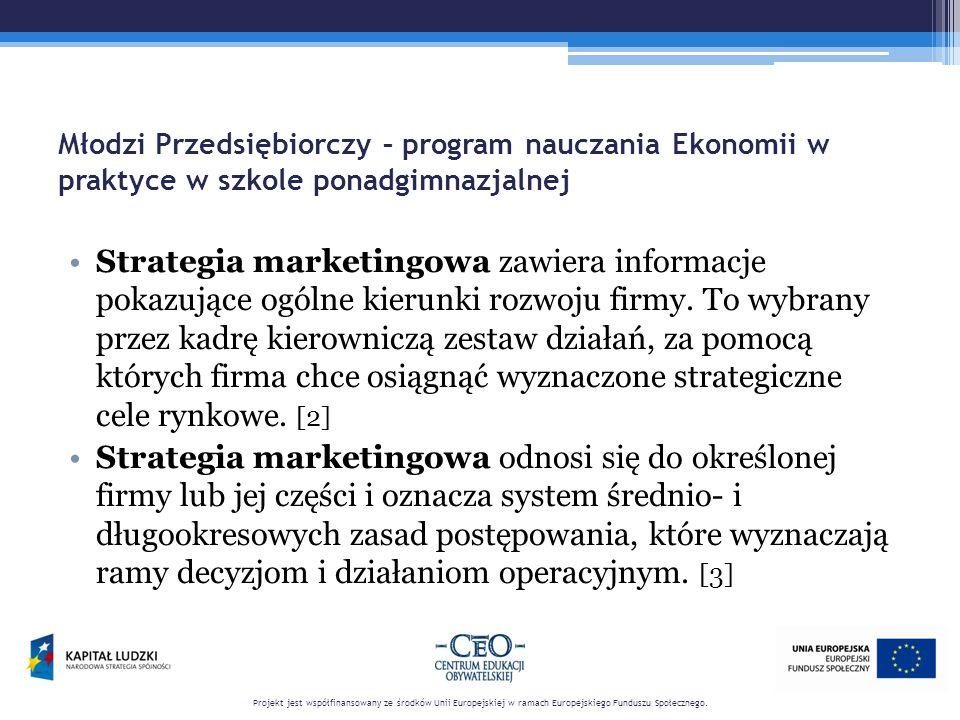 Młodzi Przedsiębiorczy – program nauczania Ekonomii w praktyce w szkole ponadgimnazjalnej Strategia marketingowa zawiera informacje pokazujące ogólne kierunki rozwoju firmy.