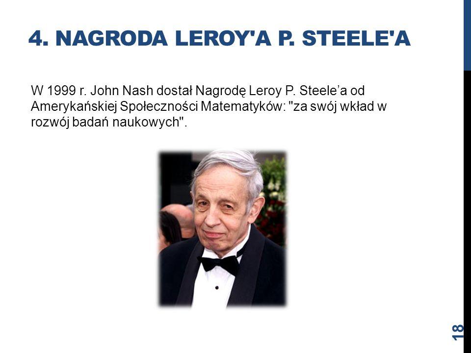 4. NAGRODA LEROY'A P. STEELE'A W 1999 r. John Nash dostał Nagrodę Leroy P. Steele'a od Amerykańskiej Społeczności Matematyków:
