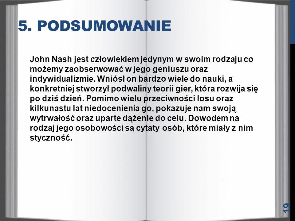 5. PODSUMOWANIE John Nash jest człowiekiem jedynym w swoim rodzaju co możemy zaobserwować w jego geniuszu oraz indywidualizmie. Wniósł on bardzo wiele