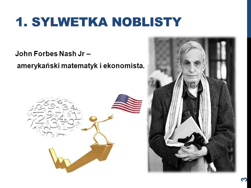 1. SYLWETKA NOBLISTY John Forbes Nash Jr – amerykański matematyk i ekonomista. 3