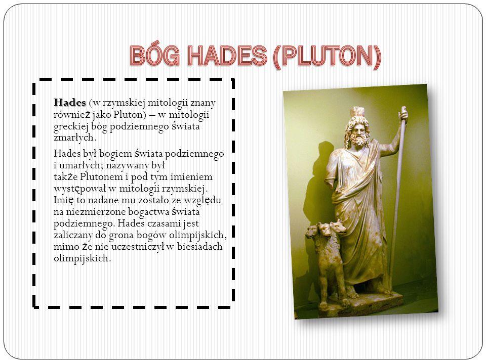 Hades Hades (w rzymskiej mitologii znany równie ż jako Pluton) – w mitologii greckiej bóg podziemnego ś wiata zmarłych.