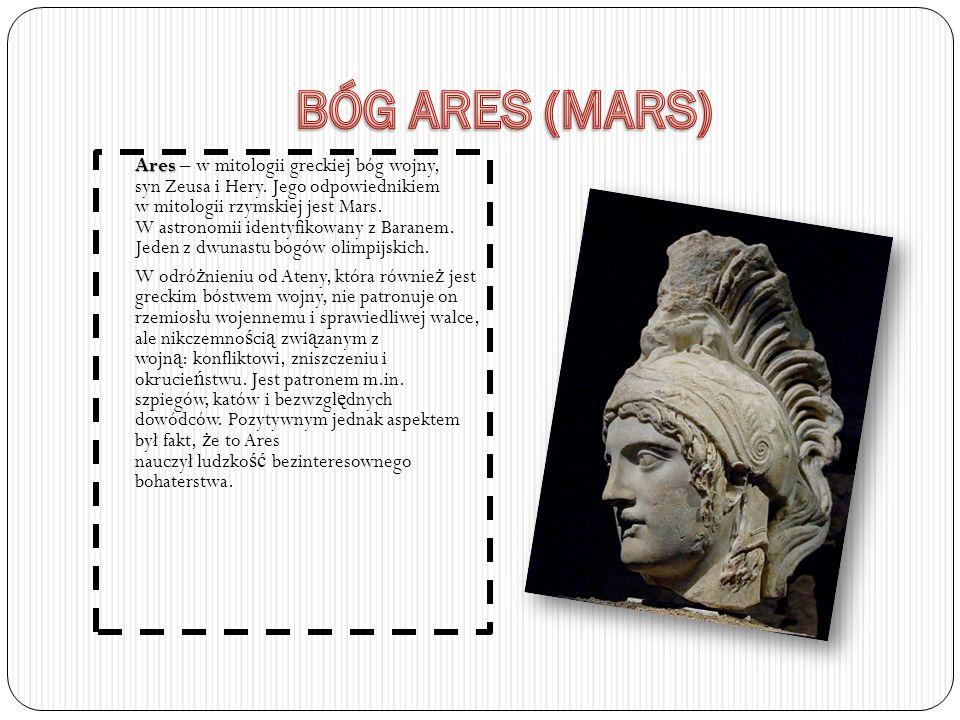 Ares Ares – w mitologii greckiej bóg wojny, syn Zeusa i Hery. Jego odpowiednikiem w mitologii rzymskiej jest Mars. W astronomii identyfikowany z Baran