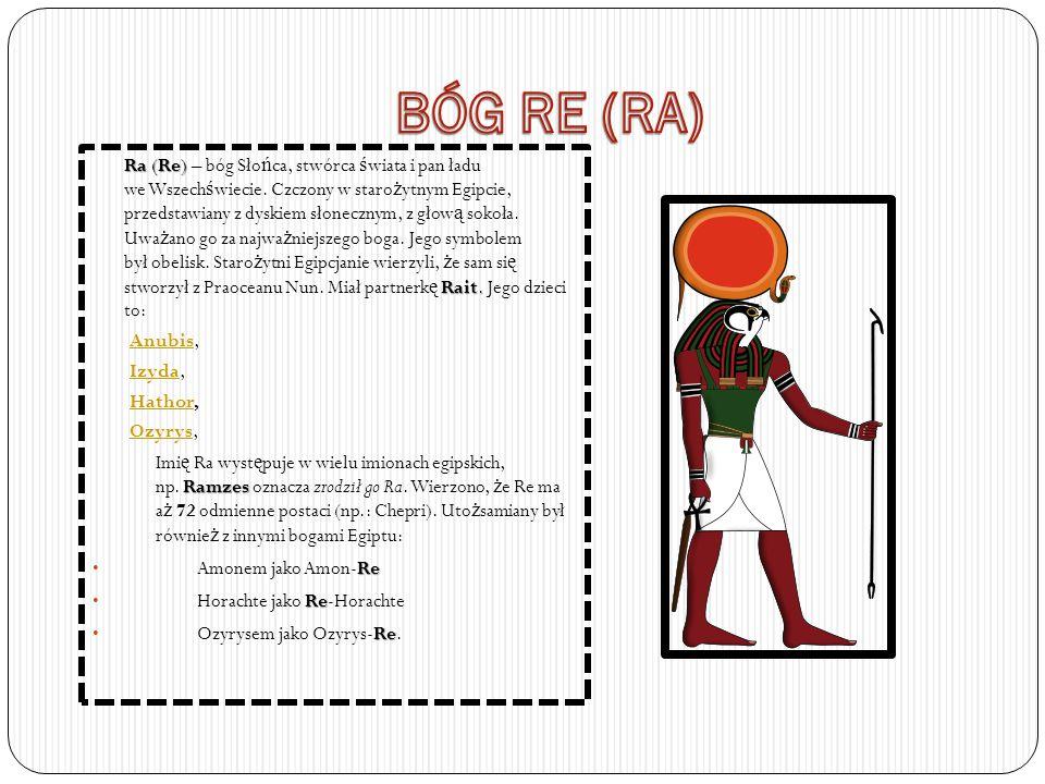 Ra (Re) Rait. Ra (Re) – bóg Sło ń ca, stwórca ś wiata i pan ładu we Wszech ś wiecie. Czczony w staro ż ytnym Egipcie, przedstawiany z dyskiem słoneczn