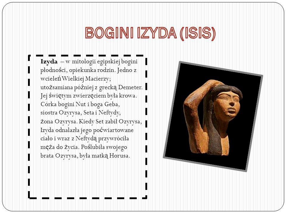 Izyda Izyda – w mitologii egipskiej bogini płodno ś ci, opiekunka rodzin.