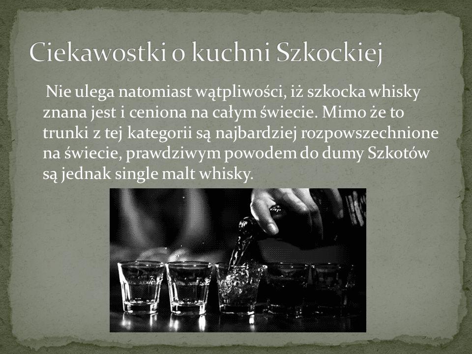 Nie ulega natomiast wątpliwości, iż szkocka whisky znana jest i ceniona na całym świecie. Mimo że to trunki z tej kategorii są najbardziej rozpowszech