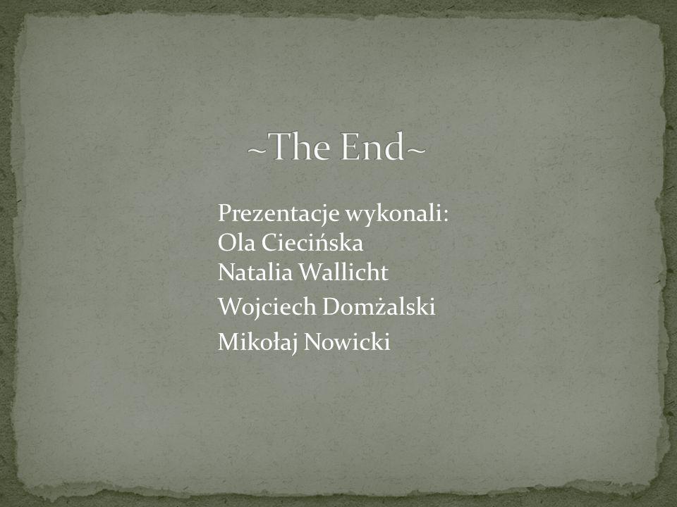 Prezentacje wykonali: Ola Ciecińska Natalia Wallicht Wojciech Domżalski Mikołaj Nowicki