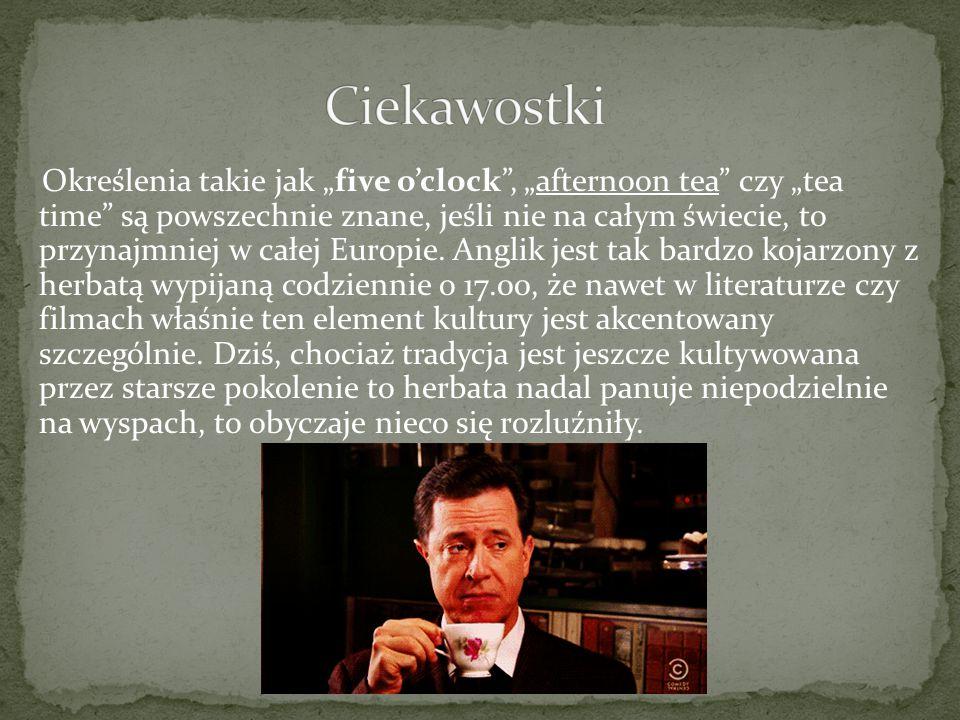 """Określenia takie jak """"five o'clock"""", """"afternoon tea"""" czy """"tea time"""" są powszechnie znane, jeśli nie na całym świecie, to przynajmniej w całej Europie."""