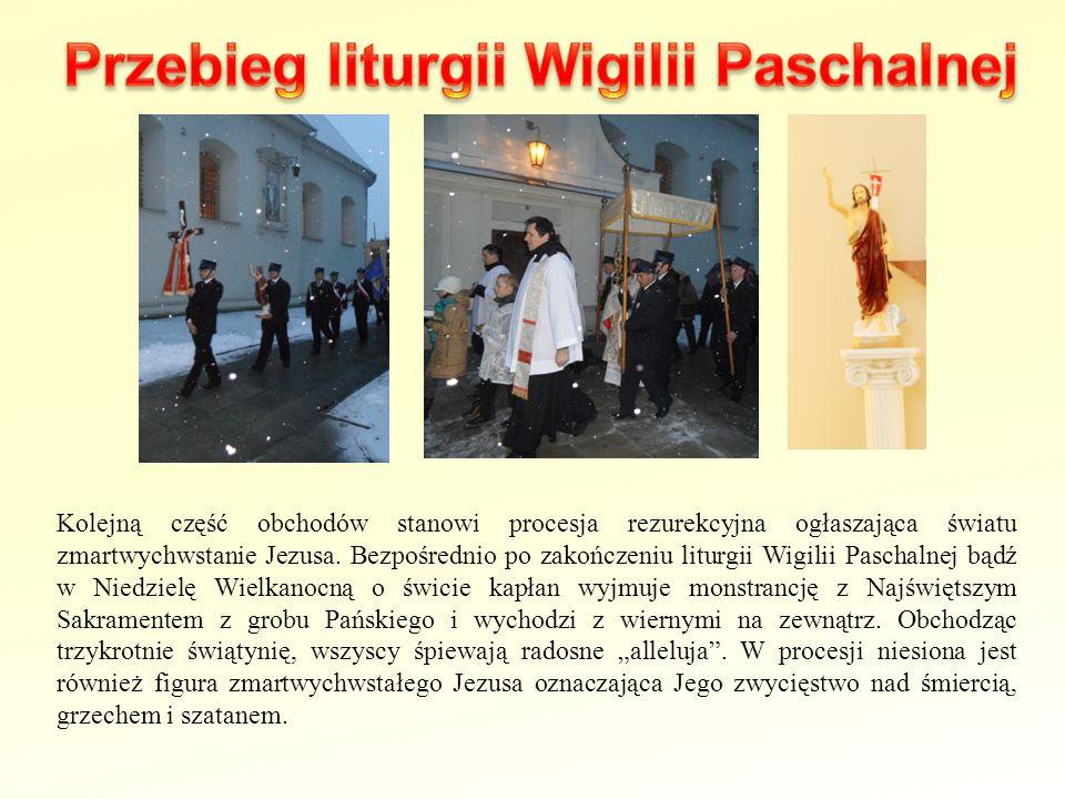 Kolejną część obchodów stanowi procesja rezurekcyjna ogłaszająca światu zmartwychwstanie Jezusa. Bezpośrednio po zakończeniu liturgii Wigilii Paschaln