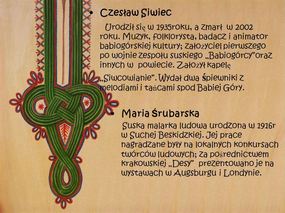 Maria Ś rubarska Suska malarka ludowa urodzona w 1916r w Suchej Beskidzkiej. Jej prace nagradzane były na lokalnych konkursach twórców ludowych; za po