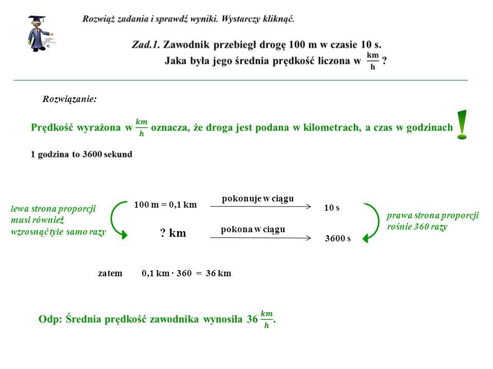 Rozwiązanie: pokonuje w ciągu pokona w ciągu prawa strona proporcji rośnie 360 razy lewa strona proporcji musi również wzrosnąć tyle samo razy 100 m =