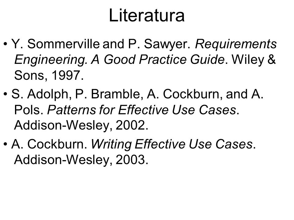Literatura Y. Sommerville and P. Sawyer. Requirements Engineering. A Good Practice Guide. Wiley & Sons, 1997. S. Adolph, P. Bramble, A. Cockburn, and