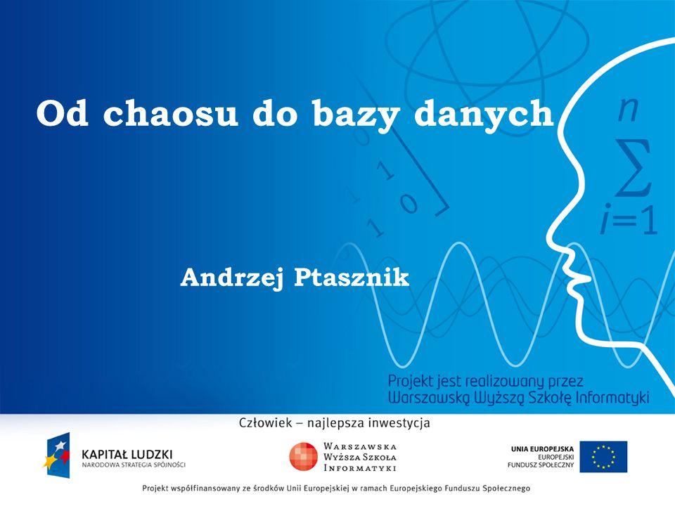2 Od chaosu do bazy danych Andrzej Ptasznik