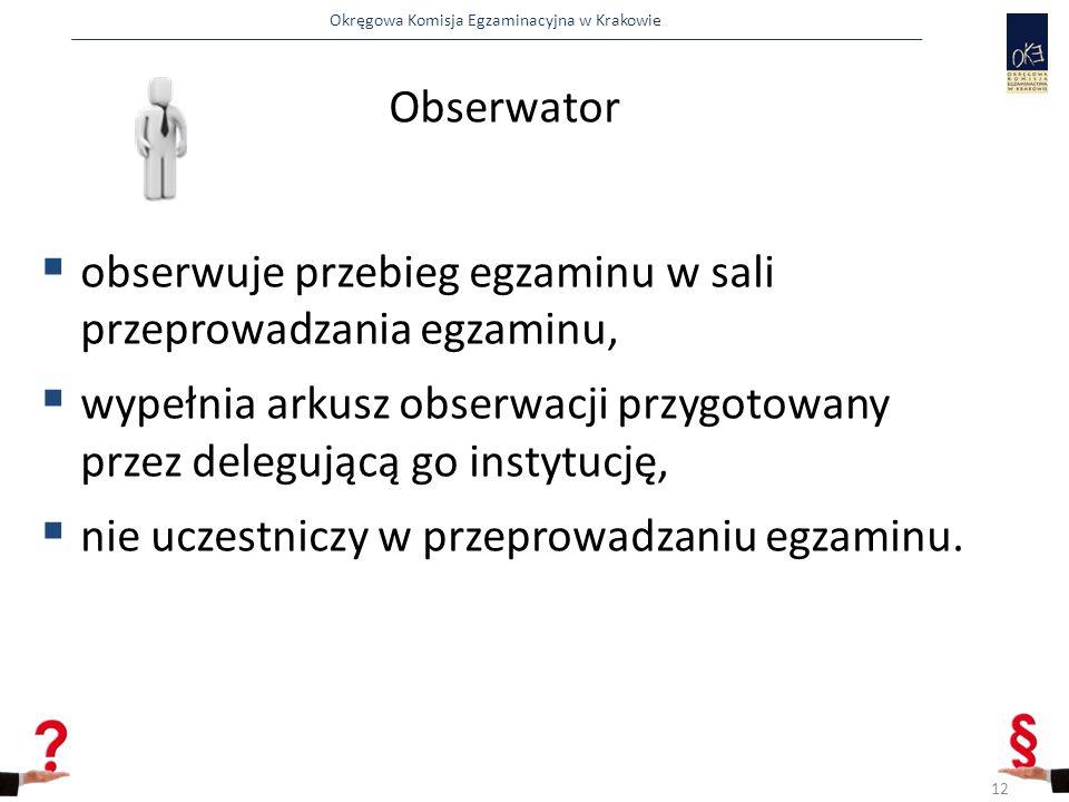Okręgowa Komisja Egzaminacyjna w Krakowie Obserwator  obserwuje przebieg egzaminu w sali przeprowadzania egzaminu,  wypełnia arkusz obserwacji przyg