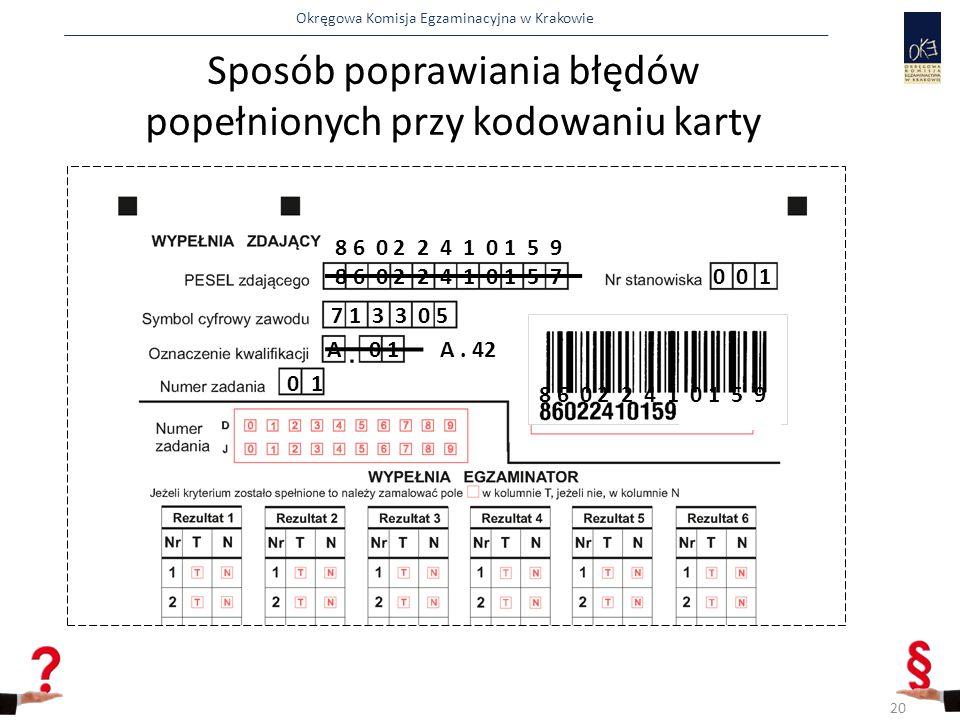 Okręgowa Komisja Egzaminacyjna w Krakowie Sposób poprawiania błędów popełnionych przy kodowaniu karty 8 6 0 2 2 4 1 0 1 5 70 0 1 7 1 3 3 0 5 A 0 1 0 1