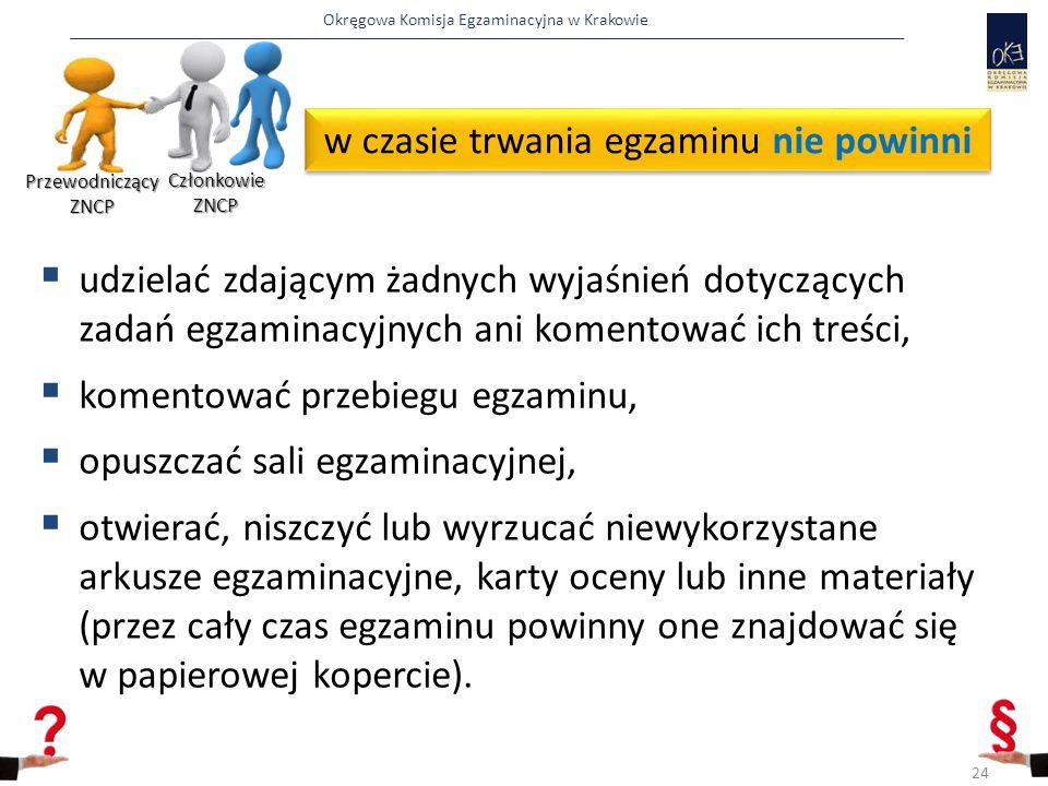 Okręgowa Komisja Egzaminacyjna w Krakowie w czasie trwania egzaminu nie powinni  udzielać zdającym żadnych wyjaśnień dotyczących zadań egzaminacyjnyc