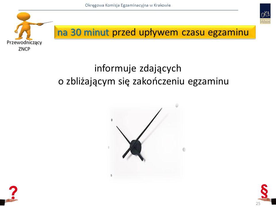 Okręgowa Komisja Egzaminacyjna w Krakowie na 30 minut na 30 minut przed upływem czasu egzaminu informuje zdających o zbliżającym się zakończeniu egza