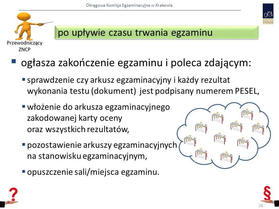 Okręgowa Komisja Egzaminacyjna w Krakowie  ogłasza zakończenie egzaminu i poleca zdającym:  sprawdzenie czy arkusz egzaminacyjny i każdy rezultat wy