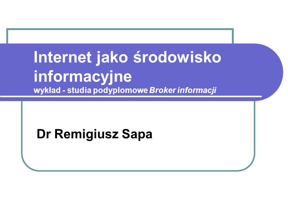 Internet jako środowisko informacyjne wykład - studia podyplomowe Broker informacji Dr Remigiusz Sapa
