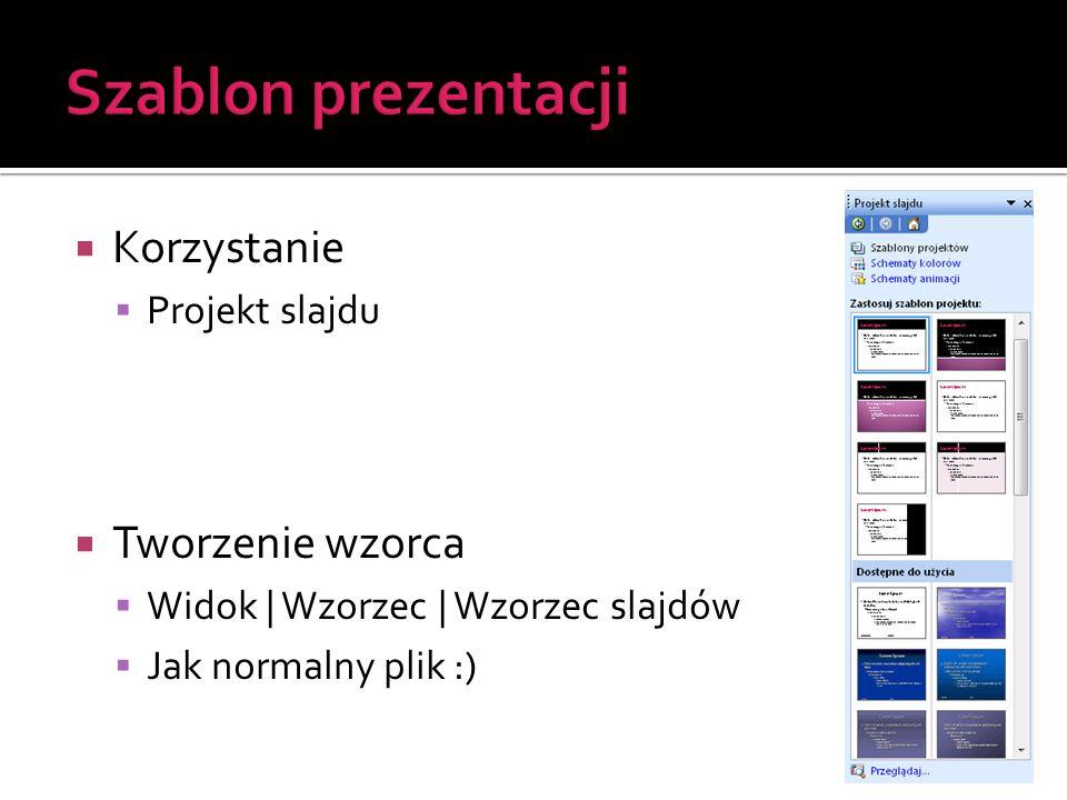  Korzystanie  Projekt slajdu  Tworzenie wzorca  Widok | Wzorzec | Wzorzec slajdów  Jak normalny plik :)