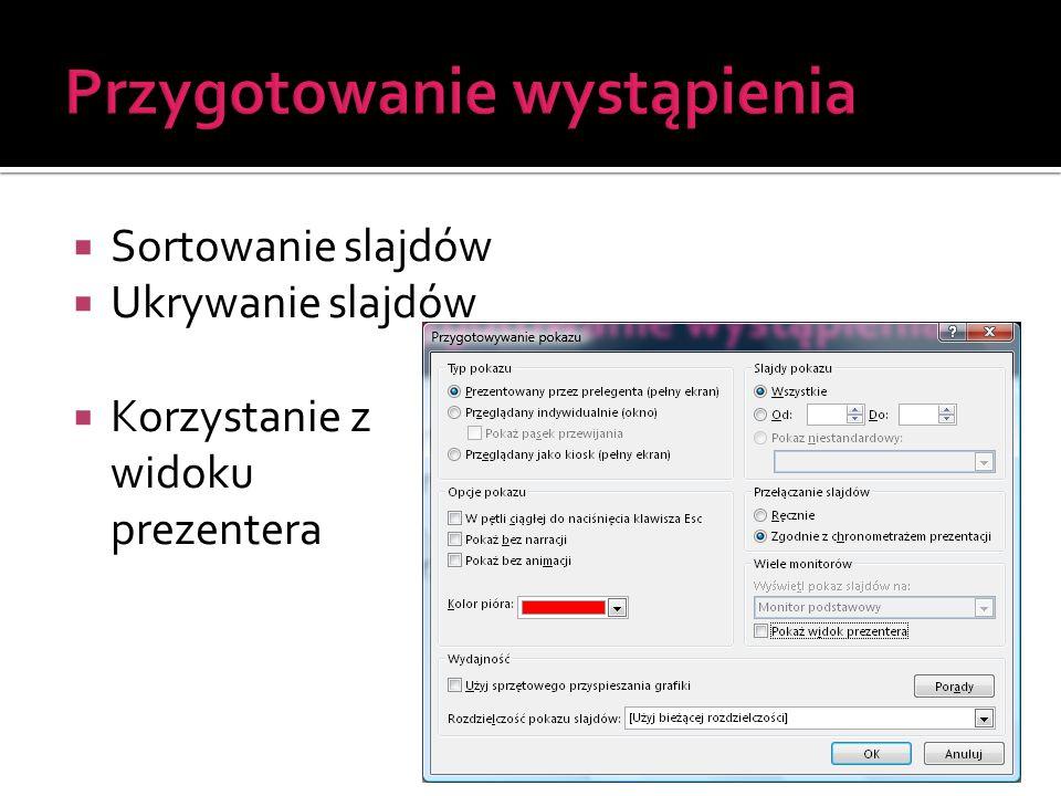  Sortowanie slajdów  Ukrywanie slajdów  Korzystanie z widoku prezentera