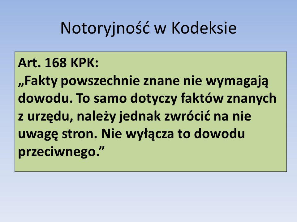 """Notoryjność w Kodeksie Art. 168 KPK: """"Fakty powszechnie znane nie wymagają dowodu. To samo dotyczy faktów znanych z urzędu, należy jednak zwrócić na n"""
