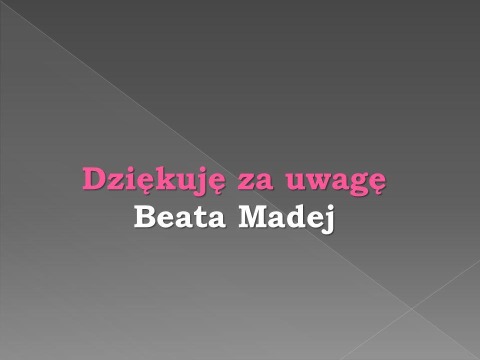 Dziękuję za uwagę Beata Madej