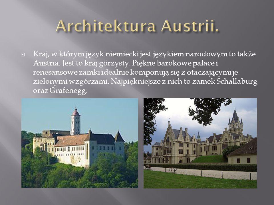  Kraj, w którym język niemiecki jest językiem narodowym to także Austria. Jest to kraj górzysty. Piękne barokowe pałace i renesansowe zamki idealnie