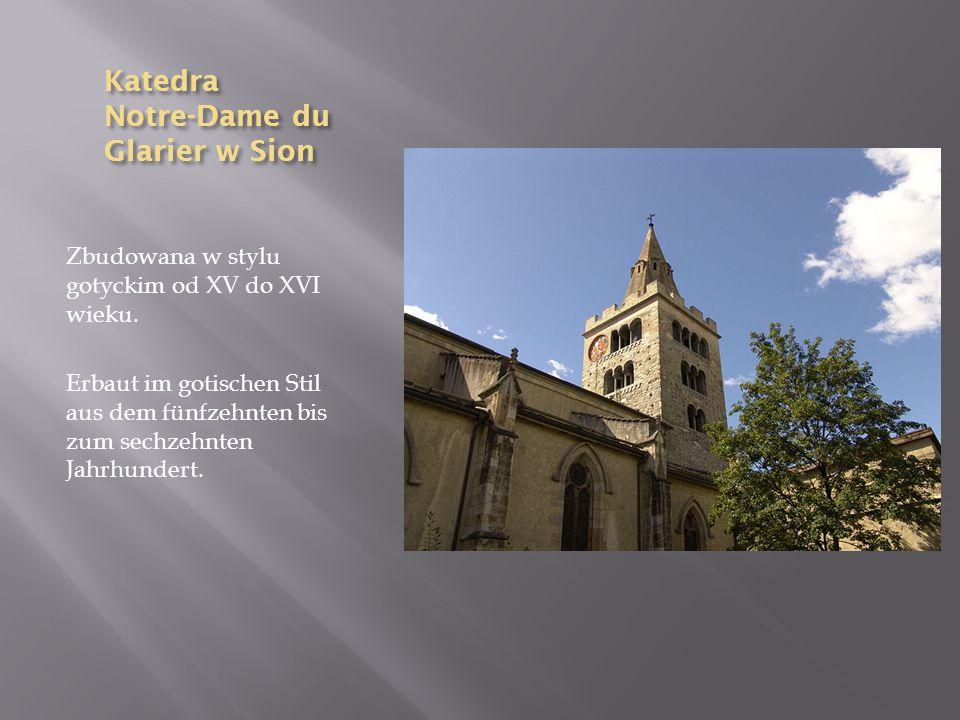 Katedra Notre-Dame du Glarier w Sion Zbudowana w stylu gotyckim od XV do XVI wieku. Erbaut im gotischen Stil aus dem fünfzehnten bis zum sechzehnten J