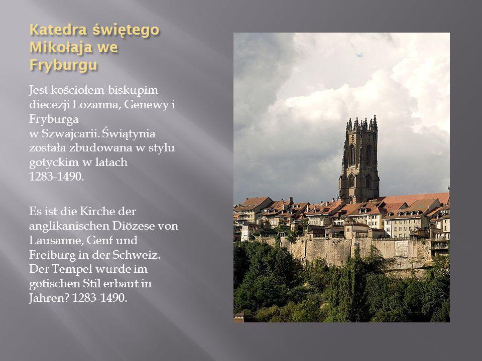Katedra ś wi ę tego Miko ł aja we Fryburgu Jest kościołem biskupim diecezji Lozanna, Genewy i Fryburga w Szwajcarii. Świątynia została zbudowana w sty