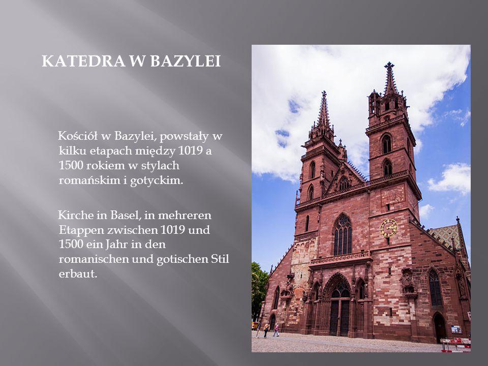 KATEDRA W BAZYLEI Kościół w Bazylei, powstały w kilku etapach między 1019 a 1500 rokiem w stylach romańskim i gotyckim. Kirche in Basel, in mehreren E
