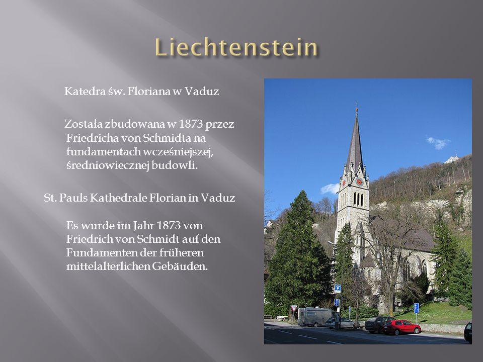Katedra św. Floriana w Vaduz Została zbudowana w 1873 przez Friedricha von Schmidta na fundamentach wcześniejszej, średniowiecznej budowli. St. Pauls