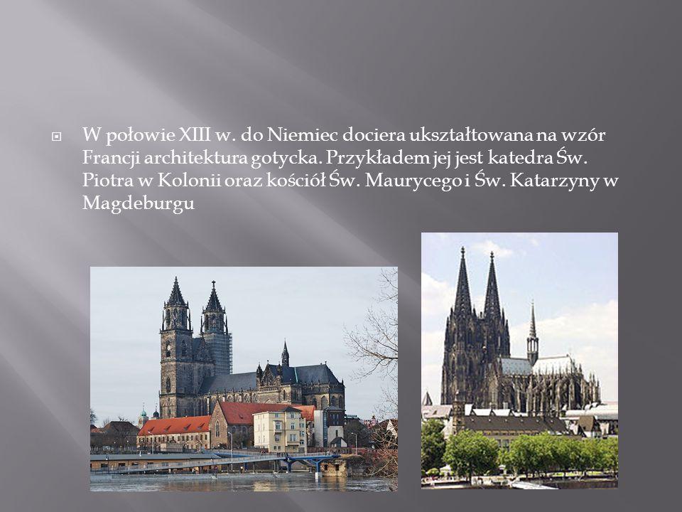  W połowie XIII w. do Niemiec dociera ukształtowana na wzór Francji architektura gotycka. Przykładem jej jest katedra Św. Piotra w Kolonii oraz kości